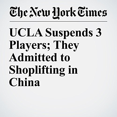 UCLA Suspends 3 Players; They Admitted to Shoplifting in China copertina