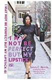 I May Not Be Perfect But My Lipstick Is!