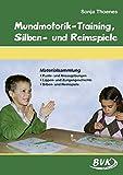 Mundmotorik-Training, Silben- und Reimspiele: Materialsammlung: Puste- und Ansaugübungen, Lippen- und Zungengeschichte, Silben- und Reimspiele