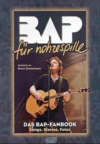 BAP für Nohzespille: Das BAP-Fanbook. Songs, Stories, Fotos