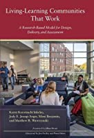 Living-learning Communities That Work: A Research-based Model for Design, Delivery, and Assessment