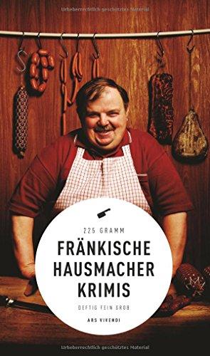 Fränkische Hausmacherkrimis - deftig, fein, grob (Frankenkrimi)