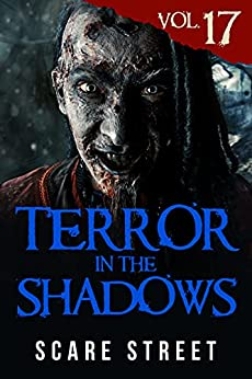 Terror in the Shadows Vol. 17: Horror Short Stories Collection with Scary Ghosts, Paranormal & Supernatural Monsters by [Scare Street, Ian Fortey, David Longhorn, Sara Clancy, Kevin Saito, Ryan C. Robert, Simon Cluett]