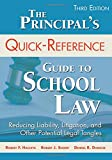 Image of The Principal's Quick-Reference Guide to School Law: Reducing Liability, Litigation, and Other Potential Legal Tangles