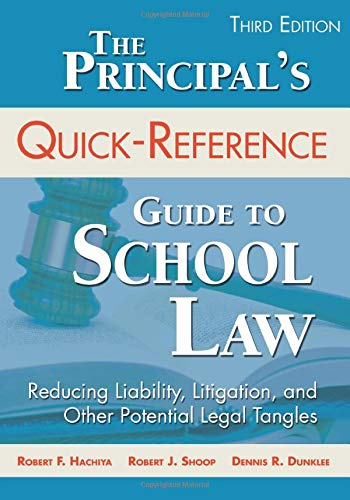 Compare Textbook Prices for The Principal′s Quick-Reference Guide to School Law: Reducing Liability, Litigation, and Other Potential Legal Tangles Third Edition ISBN 9781483333335 by Hachiya, Robert F.,Shoop, Robert J.,Dunklee, Dennis R.