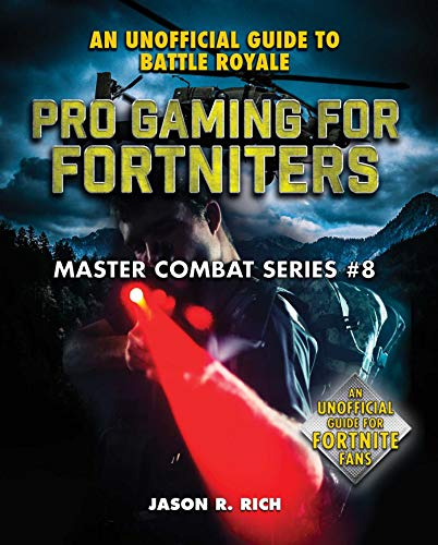 Pro Gaming for Fortniters: An Unofficial Guide to Battle Royale (Master Combat Book 8)