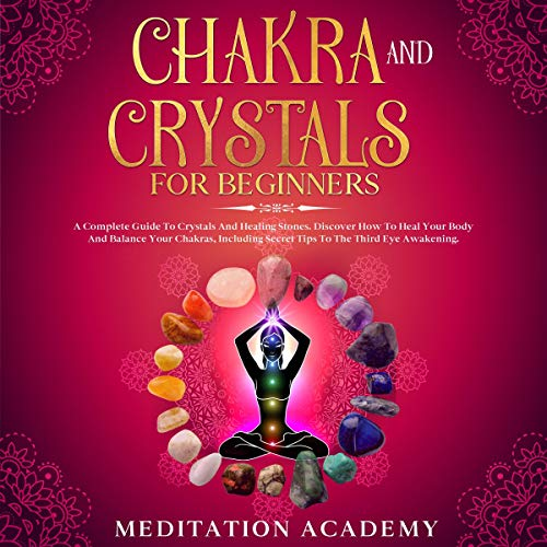 Chakra and Crystals for Beginners: A Complete Guide to Crystals and Healing Stones cover art