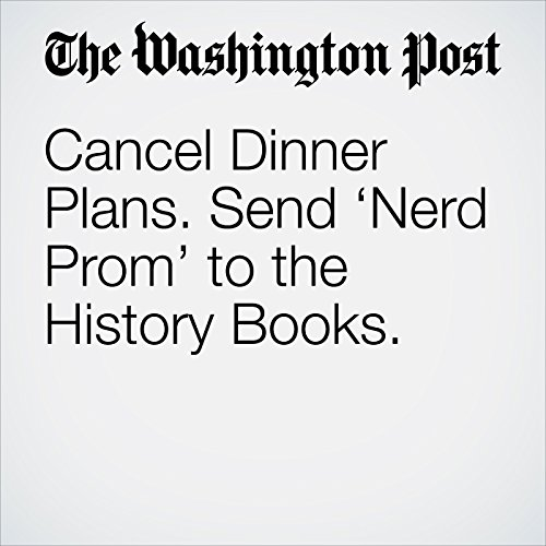 Cancel Dinner Plans. Send 'Nerd Prom' to the History Books. copertina