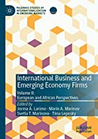 International Business and Emerging Economy Firms: Volume II: European and African Perspectives (Palgrave Studies of Internationalization in Emerging Markets)