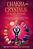 Chakra And Crystals For Beginners: A Complete Guide To Crystals And Healing Stones. Discover How To Heal Your Body And Balance Your Chakras, Including Secret Tips To The Third Eye Awakening.