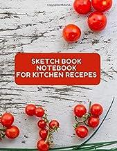 S K E T C H B O O K N O T E B O O K F O R K I T C H E N R E C E P E S cooking is an art: 8.5x11 inch 21.59 x 27.94 cm 120 ...