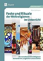 Feste und Rituale der Weltreligionen im Unterricht: Die monotheistischen Religionen kennenlernen, vergleichen und verstehen (5. bis 8. Klasse)