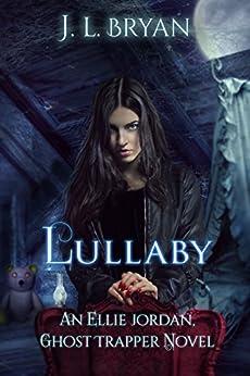 Lullaby (Ellie Jordan, Ghost Trapper Book 7) by [JL Bryan]