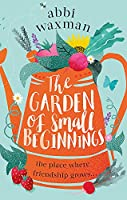 The Garden of Small Beginnings: A gloriously funny and heart-warming springtime read