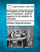 Principles of the English Law of Contract: And of Agency in Its Relation to Contract.