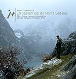 En passant par les monts célestes - 20 années de chasses et d'expéditions à travers les hautes montagnes d'Asie