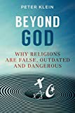 Beyond God: Why religions are False, Outdated and Dangerous