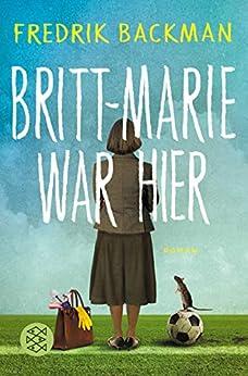 Britt-Marie war hier: Roman (German Edition) by [Fredrik Backman, Stefanie Werner]