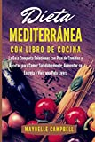 Dieta Mediterránea con Libro de Cocina: La Guía Completa Soluciones con Plan de Comidas y Recetas para Comer Saludablemente, Aumentar su Energía y ... Necesitas para Empezar una Dieta Mediterránea