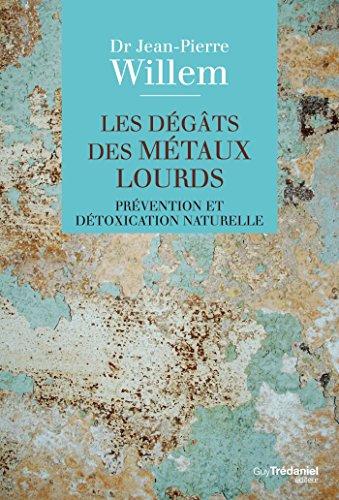 Les dégâts des métaux lourds : Prévention et détoxication naturelle (Santé / Bien-être)