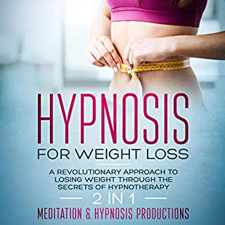 Hypnosis for Weight Loss: A Revolutionary Approach to Weight Loss Through the Secrets of Hypnotherapy. 2 in 1     (Hypnotherapy for a Better Life, Book 5              By:                                                                                                                                 Meditation and Hypnosis Productions                               Narrated by:                                                                                                                                 Melissa Sheldon                      Length: 1 hr and 15 mins     27 ratings     Overall 5.0