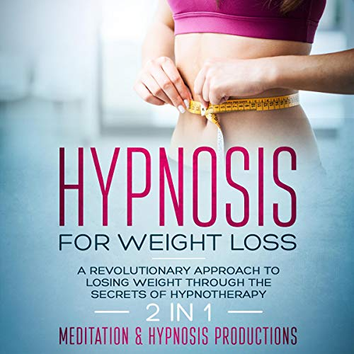 Hypnosis for Weight Loss: A Revolutionary Approach to Weight Loss Through the Secrets of Hypnotherapy. 2 in 1 cover art