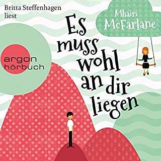 Es muss wohl an dir liegen                   By:                                                                                                                                 Mhairi McFarlane                               Narrated by:                                                                                                                                 Britta Steffenhagen                      Length: 13 hrs and 35 mins     2 ratings     Overall 4.5