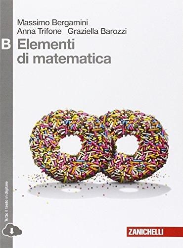 Elementi di matematica. Tomo B: Studio di funzioni, integrali e probablità di eventi complessi. Per le Scuole superiori. Con espansione online