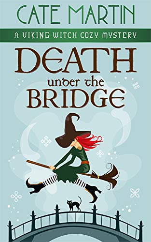 Death Under the Bridge: A Viking Witch Cozy Mystery (The Viking Witch Cozy Mysteries Book 2) by [Cate Martin]