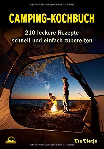 Camping-Kochbuch: 210 leckere Rezepte schnell und einfach zubereiten