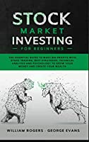 Stock Market Investing for Beginners: The Essential Guide to Make Big Profits with Stock Trading: Best Strategies, Technical Analysis and Psychology to Grow Your Money and Create Your Wealth