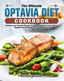 The Ultimate Optavia Diet Cookbook: Delicious and Healthy Budget-Friendly Recipes to Lose Weight Rapidly and Effectively on the Optavia Diet