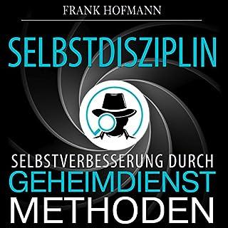 Selbstdisziplin     Selbstverbesserung durch Geheimdienstmethoden               Autor:                                                                                                                                 Frank Hofmann                               Sprecher:                                                                                                                                 Markus Meuter                      Spieldauer: 1 Std. und 29 Min.     47 Bewertungen     Gesamt 3,1