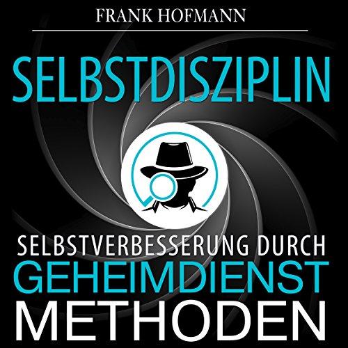 Selbstdisziplin [Self-Discipline: Self-Improvement Through Secret Service Methods] cover art