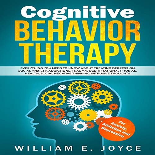 Cognitive Behavior Therapy for Anxiety, Addiction and Depression cover art