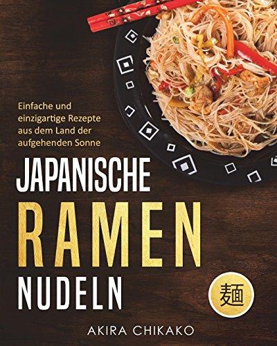 Japanische Ramen Nudeln: Einfache und einzigartige Rezepte aus dem Land...