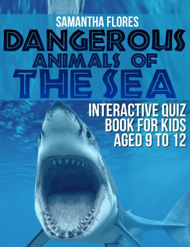 Dangerous Animals Of The Sea: Interactive Quiz Book for Kids aged 9 to 12