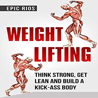 Weight Lifting: Think Strong, Get Lean and Build a Kick-Ass Body     4 Book Bundle              Written by:                                                                                                                                 Epic Rios                               Narrated by:                                                                                                                                 Sonny Dufault                      Length: 5 hrs and 13 mins     Not rated yet     Overall 0.0