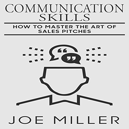 Communication Skills: Sales Pitches 101 - Everything You Need to Know cover art