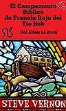 El Campamento Bíblico de Franela Roja del Tío Bob - Del Edén al Arca (COLECCIÓN DE CUENTOS BÍBLICOS nº 1)