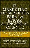 EL MARKETING DE SERVICIOS PARA LA EFICAZ ATENCIÓN AL CLIENTE: Planificar la manera de atender con calidad al cliente, es una estrategia inteligente y asertiva del director.