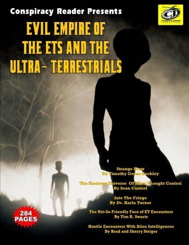 Evil Empire Of The ETs And The Ultra-Terrestrials: Conspiracy Reader Presents by Timothy Green Beckley Tim R Swartz Dr Karla Turner Sean Casteel Brad and Sherry Steiger(2012-04-23)