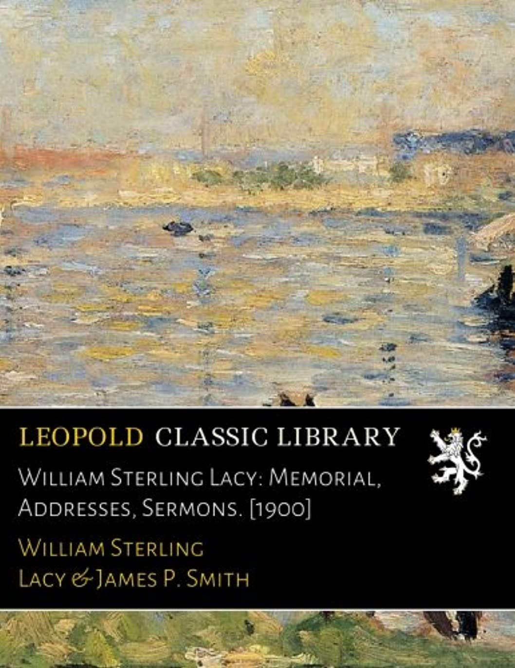 羊の服を着た狼化学薬品に慣れWilliam Sterling Lacy: Memorial, Addresses, Sermons. [1900]