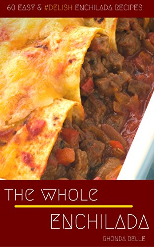 The Whole Enchilada: 60 Easy & #Delish Enchilada Recipes (60 Super Recipes Book 35) (English Edition)
