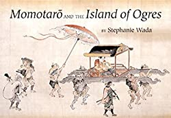 Momotaro and the Island of Ogres retold by Stephanie Wada, illustrated by Kano Naganogu