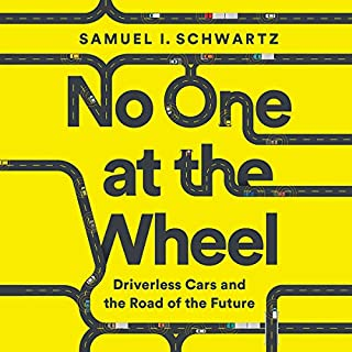 No One at the Wheel     Driverless Cars and the Road of the Future              By:                                                                                                                                 Samuel I. Schwartz,                                                                                        Karen Kelly - contributor                               Narrated by:                                                                                                                                 Gregory Abbey                      Length: 8 hrs and 34 mins     9 ratings     Overall 4.4