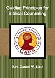 Guiding Principles for Biblical Counseling by Rev. Daniel W. Blair (2015-02-25)