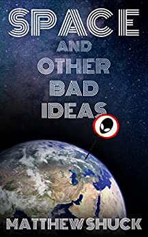 [Matthew Shuck]のSpace and Other Bad Ideas (A Series of Bad Ideas Book 1) (English Edition)