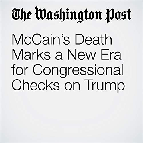 McCain's Death Marks a New Era for Congressional Checks on Trump copertina