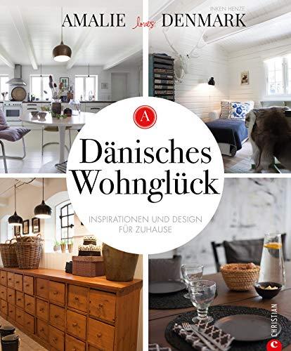 Dänisches Wohnglück: Inspirationen und Design für mein Zuhause: Mit Wohnideen und Tipps zum Einrichten dänisches Wohnglück in den eigenen Räumen kreieren